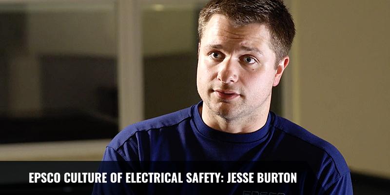 EPSCO CULTURE OF ELECTRICAL SAFETY: JESSE BURTON