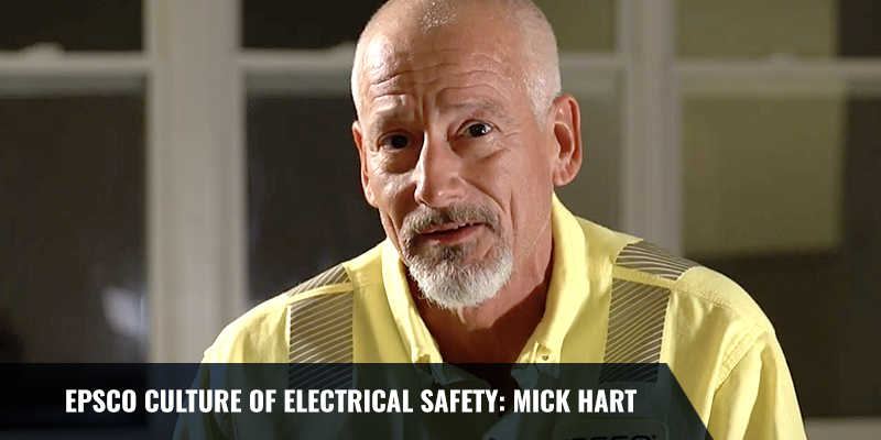 EPSCO CULTURE OF ELECTRICAL SAFETY: MICK HART